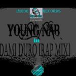 Young Nab – Dami Duro Rap Remix