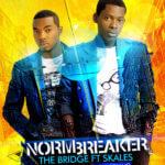 The Bridge – Norm Breaker ft Skales