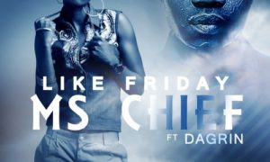 Ms Chief - Like Friday ft Dargin