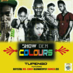 Tupengo – Show Dem Colours Feat. Zee, Ms.Chief, Krystal, Tipsy & Romeo