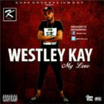 Westley Kay – Girl [Remix] ft Bracket & Wizkid + My Love