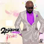 2 Shotz – Desire ft Timaya