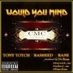 Tony Totch x Rasheed x Rane – Would You Mind