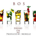 B.O.S – Drinks On Me
