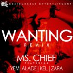 PREMIERE: Ms Chief- Wanting[Remix] Ft Yemi Alade, Kel & Zara Gretti