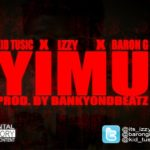 Kid Tusic – Yimu ft Izzy & Baron G