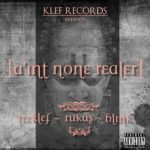 Teeklef –  A'int None Realer ft Rukus & Blink