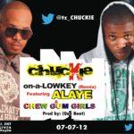 Chuckie – Chew Gum Girls +Lowkey Ft Alaye