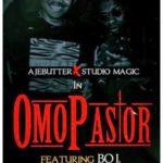 Ajebutter22 – Omo Pastor Ft Boj(DRBLASGIDI)