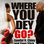 Spotlyt – Where You Dey Go ft Yung Slick & Chilzee
