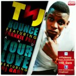 TnJ – Bounce ft Frankie Free + Your Love ft DJ Garey