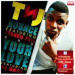 TnJ – Bounce ft Frankie Free + Your Love ft DJ Garey