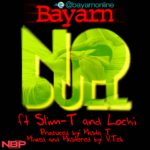 Bayarn – No Dull ft Slim T & Lochi
