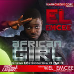 EL Emcee – African Girl ft Kiss