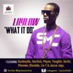 Laylow – What It Do ft Buckwylla, SosSick, Phyno, Yung6ix, Seriki, Phenom, Olamide, Liu T & Jesse Jagz