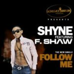 Shyne – Follow Me ft. F-Shaw