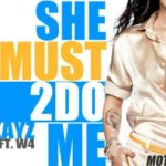 Kayz – She Must 2 Do Me ft W4