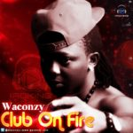 Waconzy – Club On Fire