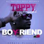 Toppy Banks – Boyfriend ft M.Y.Kesh [Prod. By Kiddominant]