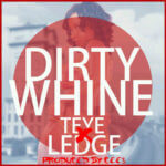 Teye – Dirty Whine Ft Lege