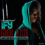 "VIDEO:Sensational Ify – ""Gidi Gidi"" – ft. W4 & Henry Knight"