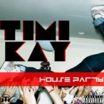 Timi Kay – House Party + Wosky