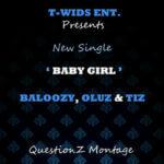 Baloozy – Baby Girl Ft Tiz and Oluz
