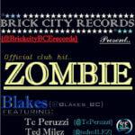 Blakes – Zombie ft Tc Peruzzi & Ted Milez