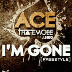Ace TheEmcee – I'm Gone [Freestyle] ft J Berg