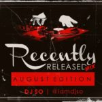 DOWNLOAD: DJ SO Presents:- #RecentlyReleased- August Edition