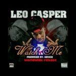 Leo Casper – Watch Me ( Produced My Sossick)
