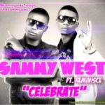Sammy West – Celebrate ft Reminisce