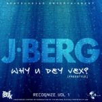 JBerg – Why You Dey Vex