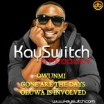 K-Switch – Oluwa Is Involved + Owunmi + Gone Are The Dayz
