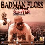 Badman Floss – Sweet Girl ft Vector