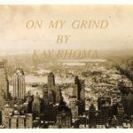 Kay Rhoma – On My Grind