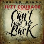 Juzt Courage – Can't Hold Me Back ft Edtunez
