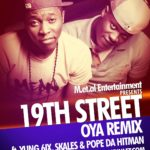 19th Street – Oya [Remix] feat. Yung6ix, Skales & Pope Da Hitman