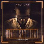 New Music: Ayo Jay – Don't Say That