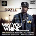 Dpzle – Way You Whine [Remix] ft Sinzu, Davido & May D