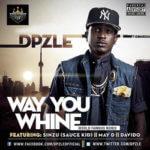 Dpzle – Way You Whine [Remix] ft Sinzu, Davido & May D