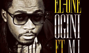 EL-ONE - OGINI ft M.I (Prod. by M.I)