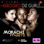 Morachi  – Gbogbo Diz Gurlz Feat. Naeto C
