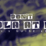 VIDEO: D.i.s Guise – Don't Holla At Me