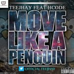 Teejhay- Move Like A Penguin Ft H-code