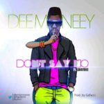 Dee Money – Don't Say No Ft Shaydee