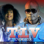 T.I.V – Energizer ft Mike Abdul