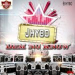 Jhybo – Dem No Know ft Willicino