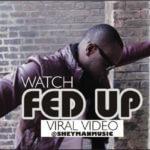 VIRAL VIDEO:Sheyman – Fed Up
