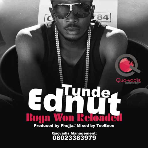 Tunde Ednut Bugawon Reloaded Tooxclusive I only got a chance to listen to it this weekend. tunde ednut bugawon reloaded